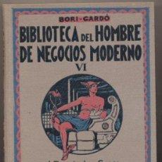 Libros antiguos: BIBLIOTECA DEL HOMBRE DE NEGOCIOS MODERNO VI. BORI GARDÓ. J. MONTESO EDITOR. BARCELONA 1931.. Lote 20726916