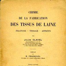 Libros antiguos: CHIMIE DE LA FABRICATION DES TISSUS DE LAINE. FILATURE, TISSAGE, APPRÊTS / JULES CLAVEL / TEXTIL. Lote 27244681