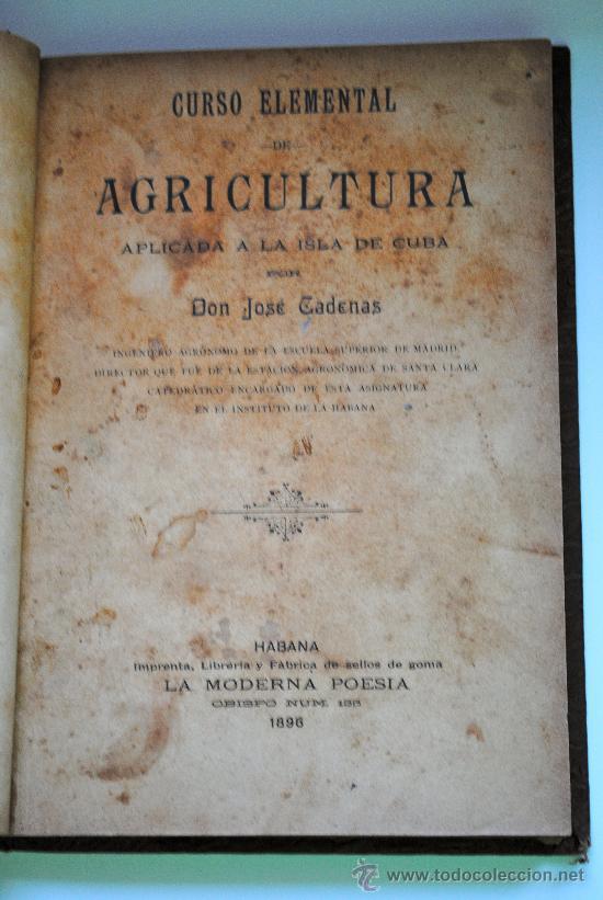 1896.- CURSO ELEMENTAL DE AGRICULTURA APLICADA A LA ISLA DE CUBA. JOSE CADENAS. NINGUN EJEMPLAR BNE (Libros Antiguos, Raros y Curiosos - Ciencias, Manuales y Oficios - Biología y Botánica)