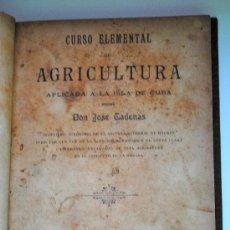 Libros antiguos: 1896.- CURSO ELEMENTAL DE AGRICULTURA APLICADA A LA ISLA DE CUBA. JOSE CADENAS. NINGUN EJEMPLAR BNE. Lote 26445648