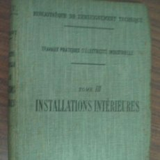 Libros antiguos: TRAVAUX PRATIQUES D´ÉLECTRICITÉ INDUSTRIELLE (TOMO III) INSTALLATIONS INTÉRIEURES. 1920. Lote 21925180