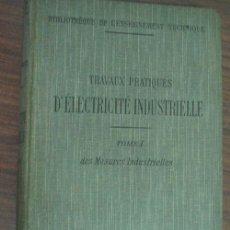 Libros antiguos: TRAVAUX PRATIQUES D´ÉLECTRICITÉ INDUSTRIELLE (TOMO I) MESURES INDUSTRIELLES. 1911. Lote 21925213