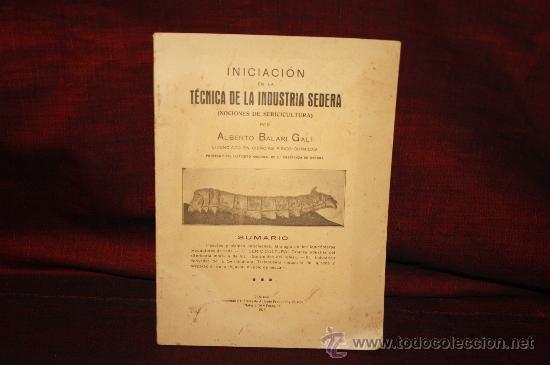 1299- INICIACION EN LA TECNICA DE LA INDUSTRIA SEDERA. IMP. ANTONIO FRANQUET. 1928. ALBERTO BALARI (Libros Antiguos, Raros y Curiosos - Ciencias, Manuales y Oficios - Bilogía y Botánica)