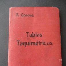 Libros antiguos: TABLAS TAQUIMETRICAS SEXSAGESIMALES Y CENTESIMALES POR F. GASCUE 1918. Lote 24176342