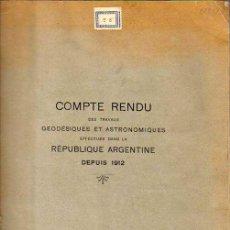 Libros antiguos: COMPTE RENDU DES TRAVAUX GEODESIQUES ET ASTRONOMIQUES EFFECTUES REPUBLIQUE ARGENTINE DEPUIS 1912. Lote 26434067