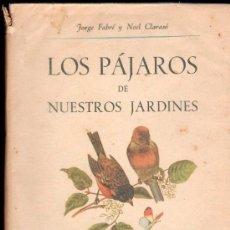 Libros antiguos: LOS PAJAROS DE NUESTROS JARDINES POR J. FABRE Y N.CLARASO - BARCELONA, 1º EDICION. Lote 30518803