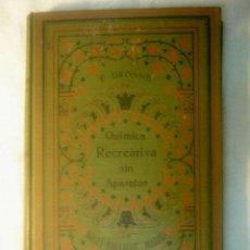 Libros antiguos: QUIMICA RECREATIVA SIN APARATOS AL ALCANCE DE TODOS POR F. DRONNE. Lote 27184438