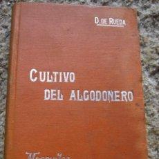 Libros antiguos: CULTIVO DEL ALGODONERO - RUEDA, DIEGO DE - Nº 61 - COL SOLER-S/F APROX.1915 . Lote 27489634