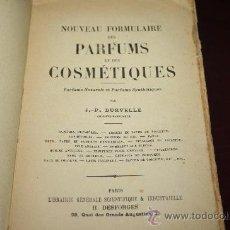 Libros antiguos: 1423- 'NOUVEAU FORMULAIRE DES PARFUMS ET DES COSMÉTIQUES' PAR J.-P. DURVELLE. PARIS. 1918. Lote 27805013