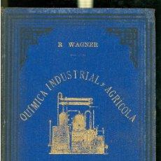 Libros antiguos: QUIMICA (INDUSTRIAL Y AGRICOLA). TRATADO TEORICO PRACTICO. WAGNER. 2 TOMOS+TOMO DE LAMINAS. BCN.. Lote 28268389