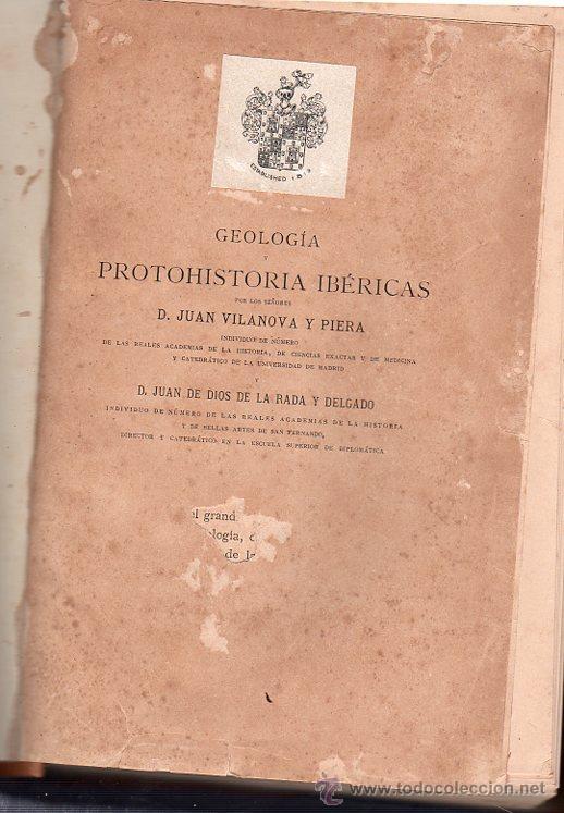 GEOLOGÍA Y PROTOHISTORIA IBÉRICAS, JUAN VILANOVA Y PIERA, JUAN DE DIOS DE LA RADA Y DELGADO (Libros Antiguos, Raros y Curiosos - Ciencias, Manuales y Oficios - Paleontología y Geología)