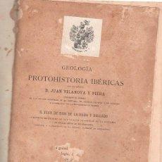 Libros antiguos: GEOLOGÍA Y PROTOHISTORIA IBÉRICAS, JUAN VILANOVA Y PIERA, JUAN DE DIOS DE LA RADA Y DELGADO. Lote 29759207