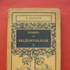 Libros antiguos: JOLEAUD - ELEMENTS DE PALEONTOLOGIE II - ARMAND COLIN - 1931 - ESTÁ EN FRANCÉS. Lote 30299378