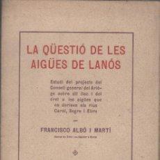 Libros antiguos: FRANCISCO ALBO I MARTI LA QÜESTIÓ DE LES AIGÜES DE LANÓS BARCELONA 1917 IMPRENTA ELZEVIRIANA. Lote 30686682