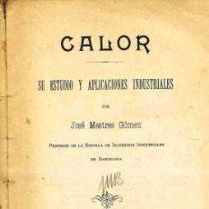Libros antiguos: JOSÉ MESTRES GÓMEZ : CALOR, SU ESTUDIO Y APLICACIONES INDUSTRIALES (ALTÉS, 1905). Lote 31849663