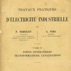Libros antiguos: ROBERJOT / FÉRU : TRAVAUX PRACTIQUES D'ELECTRICITÉ INDUSTRIELLE IV (DUNOD, 1921). Lote 31850030