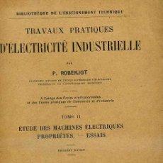 Libros antiguos: ROBERJOT / FÉRU : TRAVAUX PRACTIQUES D'ELECTRICITÉ INDUSTRIELLE II (DUNOD, 1923). Lote 31850130