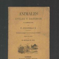 Libros antiguos: P. JOIGNEAUX ANIMALES UTILES Y DAÑINOS A LA AGRICULTURA BARCELONA 1882 MANUEL SAURI EDITOR. Lote 32030334