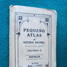 Libros antiguos: PEQUEÑO ATLAS DE HISTORIA NATURAL. VOLUMEN II. REPTILES -73 PRECIOSOS DIBUJOS-1930/40 ? - 1ª EDICION. Lote 150960622