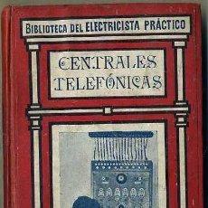 Libros antiguos: BIBLIOTECA GALLACH DEL ELECTRICISTA PRÁCTICO : CENTRALES TELEFÓNICAS (C. 1920). Lote 32651728