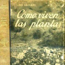 Libros antiguos: LINO VACCARI : CÓMO VIVEN LAS PLANTAS (ARALUCE, 1930) MUY ILUSTRADO. Lote 32736708