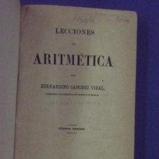 Libros antiguos: LECCIONES DE ARITMETICA - B. SANCHEZ VIDAL - IMPRENTA DE J. CRUZADO 1898.. Lote 32880004