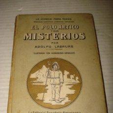 Libros antiguos: ANTIGUA LIBRO EL POLO ARTICO Y SUS MISTERIOS ADOLFO LABRURE ILUSTRADO CON NUMEROSOS GRABADOS 1910S.. Lote 33176061