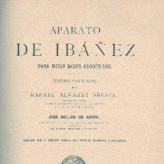 Libros antiguos: RAFAEL ALVAREZ SEREIX. APARATO DE IBÁÑEZ PARA MEDIR BASES GEODÉSICAS. MADRID, 1889. Lote 34070800