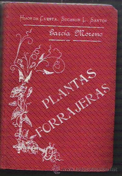 PLANTAS FORRAJERAS Y SU ENSILAJE EN ESPAÑA POR DOMINGO GARCIA MORENO (Libros Antiguos, Raros y Curiosos - Ciencias, Manuales y Oficios - Bilogía y Botánica)