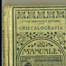 Libros antiguos: LUCAS FERNÁNDEZ NAVARRO : CRISTALOGRAFÍA (MANUALES GALLACH, 1932). Lote 36461379