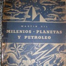 Libros antiguos: MILENIOS - PLANETAS Y PETROLEO, POR MARTÍN GIL (EDICIÓN DE AUTOR) - 1936 - ARGENTIINA - RARO!. Lote 36493737