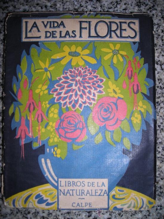 LA VIDA DE LAS FLORES, POR J. DANTIN CERECEDA - CALPE - ESPAÑA - 1922 - RARA EDICION! (Libros Antiguos, Raros y Curiosos - Ciencias, Manuales y Oficios - Bilogía y Botánica)