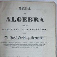 Libros antiguos: ORIOL BERNADET, JOSÉ - MANUAL DE ALGEBRA PARA USO DE LAS ESCUELAS Y COLEGIOS - BARCELONA C. 1860. Lote 29470779