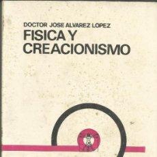 Libros antiguos: FÍSICA Y CREACIONISMO. DOCTOR JOSE ALVAREZ LOPEZ. EDICIONES ANTARES. CÓRDOBA. ARGENTINA. 1975. Lote 46607573