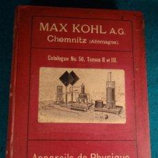 Libros antiguos: APPAREILS DE PHYSIQUE - MAX KOHL A.G.- CHEMNITZ ALLEMAGNE - CATALOGO Nº 50, TOMOS II Y III - 1911. Lote 38897597