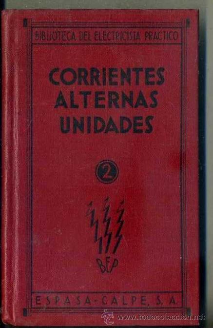 BIBLIOTECA DEL ELECTRICISTA PRÁCTICO : CORRIENTES ALTERNAS UNIDADES (ESPASA CALPE, 1932) (Libros Antiguos, Raros y Curiosos - Ciencias, Manuales y Oficios - Física, Química y Matemáticas)