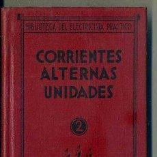 Libros antiguos: BIBLIOTECA DEL ELECTRICISTA PRÁCTICO : CORRIENTES ALTERNAS UNIDADES (ESPASA CALPE, 1932). Lote 38951751