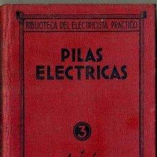 Libros antiguos: BIBLIOTECA DEL ELECTRICISTA PRÁCTICO : PILAS ELÉCTRICAS (ESPASA CALPE, 1934). Lote 38951853