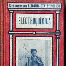Libros antiguos: BIBLIOTECA DEL ELECTRICISTA PRÁCTICO : ELECTROQUÍMICA (CALPE, C. 1920). Lote 38951875