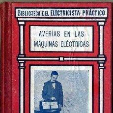 Libros antiguos: BIBLIOTECA DEL ELECTRICISTA PRÁCTICO : AVERÍAS EN LAS MÁQUINAS ELÉCTRICAS (CALPE, C. 1920). Lote 38951894