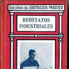 Libros antiguos: BIBLIOTECA DEL ELECTRICISTA PRÁCTICO : REOSTATOS INDUSTRIALES (CALPE, C. 1920). Lote 38951908