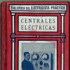 Libros antiguos: BIBLIOTECA DEL ELECTRICISTA PRÁCTICO : CENTRALES ELÉCTRICAS (CALPE, C. 1920). Lote 38951938