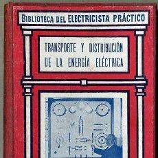 Libros antiguos: BIBLIOTECA DEL ELECTRICISTA PRÁCTICO : TRANSPORTE Y DISTRIBUCIÓN DE LA ENERGÍA (CALPE, C. 1920). Lote 38951964