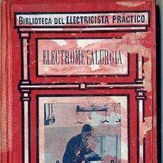 Libros antiguos: BIBLIOTECA DEL ELECTRICISTA PRÁCTICO : ELECTROMETALURGIA (CALPE, C. 1920). Lote 38952209