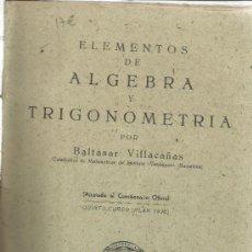 Libros antiguos: ELEMENTOS DE ALGEBRA Y TRIGONOMETRÍA. BALTASAR VILLACAÑAS. EDICIONES HESPERIA. MADRID. MUY ANTIGUO. Lote 39223517