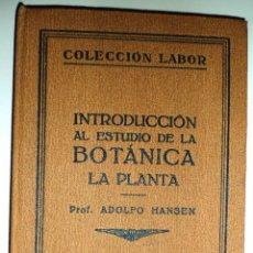 Libros antiguos: INTRODUCCIÓN AL ESTUDIO DE LA BOTÁNICA. LA PLANTA. (1930) PROF. ADOLFO HANSEN (1930) VER INDICE. Lote 39386032