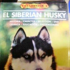 Libros antiguos: EL SIBERIAN HUSKY (MADRID, 1996). Lote 39476285