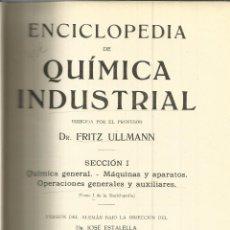 Libros antiguos: QUÍMICA INDUSTRIAL. FRITZ ULLMANN. SECCIÓN I. TOMO I. GUSTAVO GILI. BARCELONA. 1931. Lote 39629461