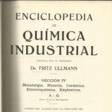 Libros antiguos: ENCICLOPEDIA DE QUÍMICA INDUSTRIAL. FRITZ ULLMANN. TOMO VI. GUSTAVO GILI. BARCELONA. 1932. Lote 39719767