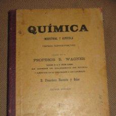 Libros antiguos: QUIMICA INDUSTRIAL Y AGRICOLA POR R. WAGNER. 8º EDICION. BARCELONA.. Lote 39747061